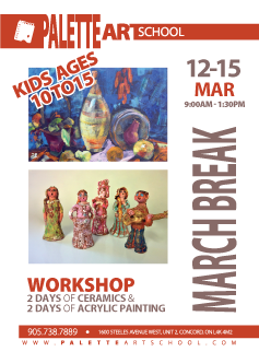 March 12 to 15, 2018<br><b>March Break Workshop. KIDS AGES: 10 - 15</b><br>Ceramics & Acrylic Painting Sessions.